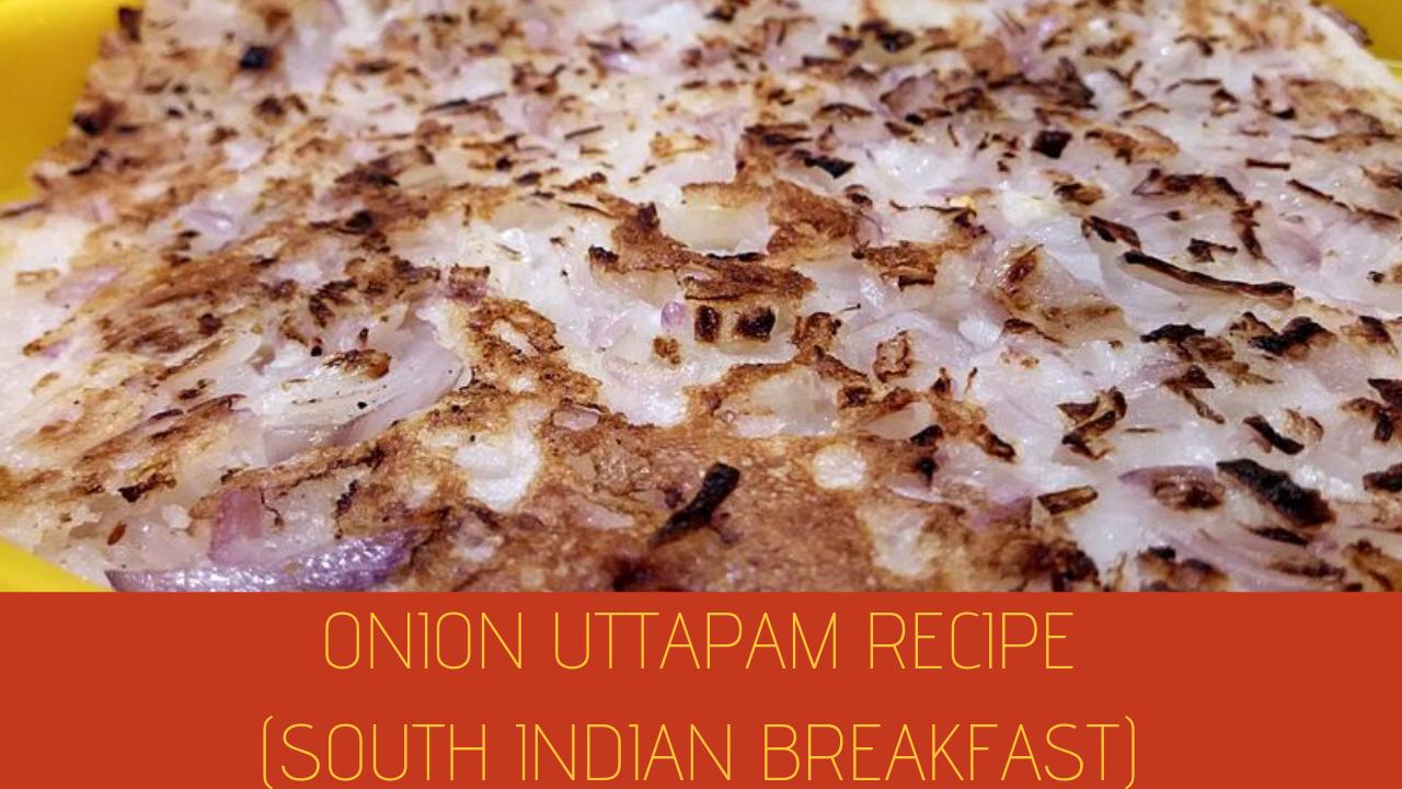 Onion Uttapam Recipe (South Indian Breakfast)