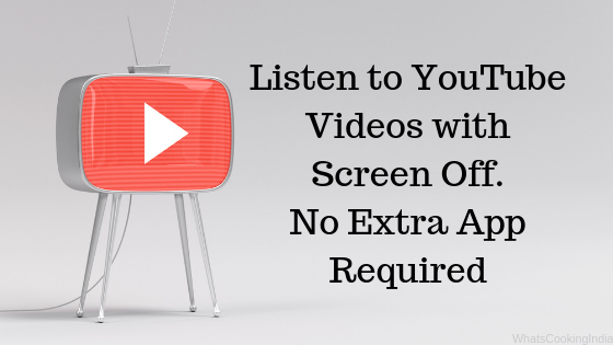 Listen/Play YouTube Videos with Screen Off | No App Required