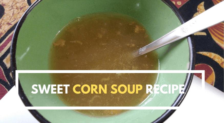 Veg Sweet Corn Soup | Corn Soup Recipe | Sweet Corn Soup