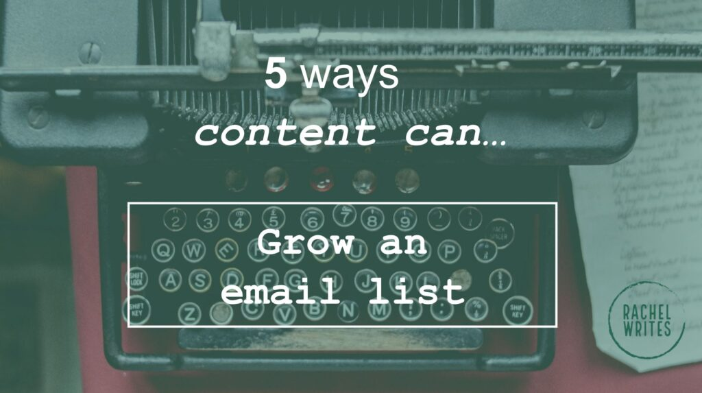 5 ways content can grow an email list | Rachel Writes