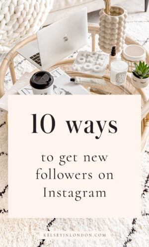 2-Kelseyinlondon--gain-followers-on-instagram-homewithkelsey-Kelsey-Heinrichs-Instagram-hashtags-strategy-how-to-get-10000-followers-on-instagram-growth-social-media-tips-