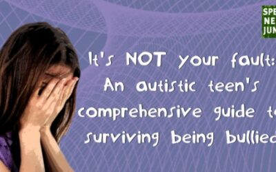 It's NOT your fault: An autistic teen's comprehensive guide to surviving being bullied