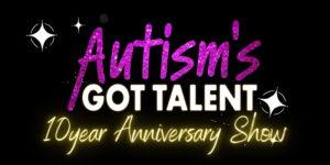 Autism's Got Talent - 10 Year Anniversary Show