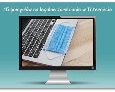 15 pomysłów na legalne zarabianie w Internecie (w 2021 r.)