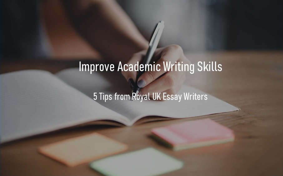 Ways to Improve Academic Writing Skills – 5 Tips from Pros