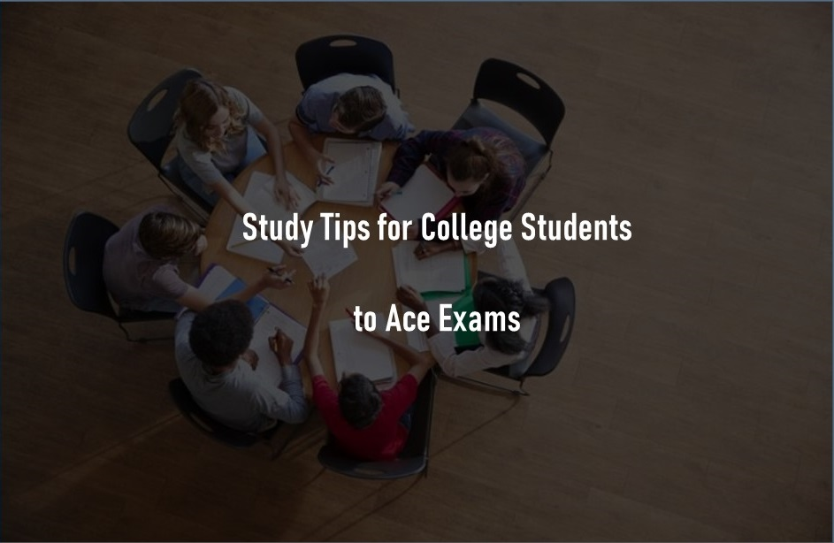 8 Proven Study Tips for College Students to Ace Exams