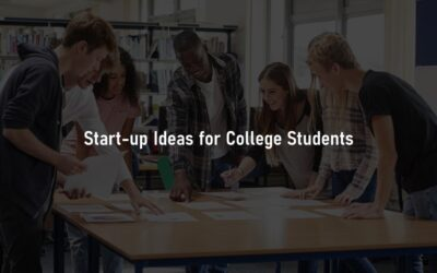 The Best Start-up Ideas & Business Opportunities for Students in College