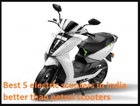 Best 5 electric scooters in India better than petrol scooters 2019
