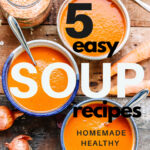 5 Easy Soup Recipes