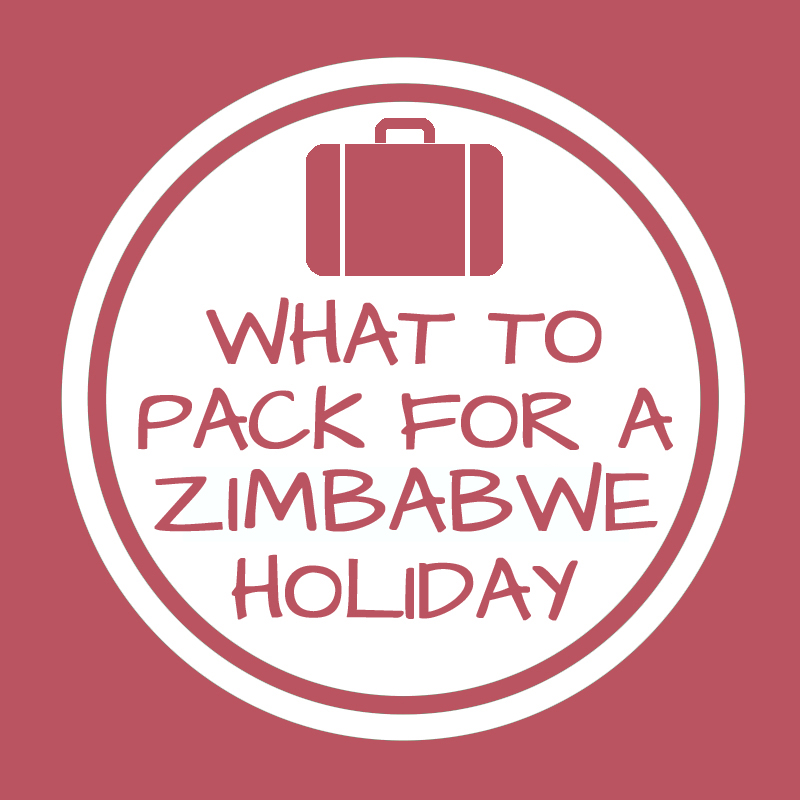What to pack for a Zimbabwe holiday