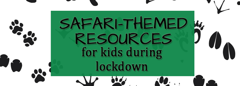 African safari-themed resources for kids during lockdown