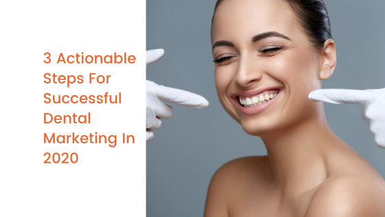 Read more about the article 3 Actionable Steps For Successful Dental Marketing In 2020