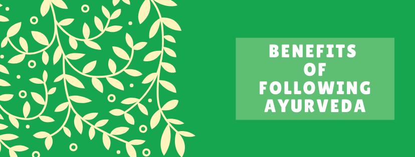 Benefits of Following Ayurveda