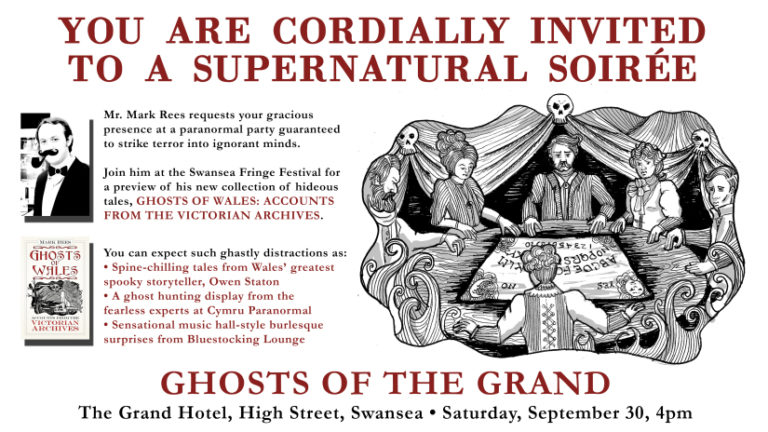 Mr. Mark Rees requests your gracious presence at a paranormal party guaranteed to strike terror into ignorant minds. Join him at the Swansea Fringe Festival for a preview of his new collection of hideous tales, Ghosts of Wales: Accounts from the Victorian Archives.