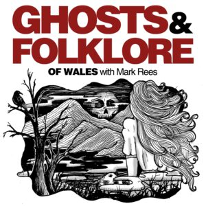 Ghosts & Folklore of Wales with Mark Rees - Gothic Victorian podcast artwork