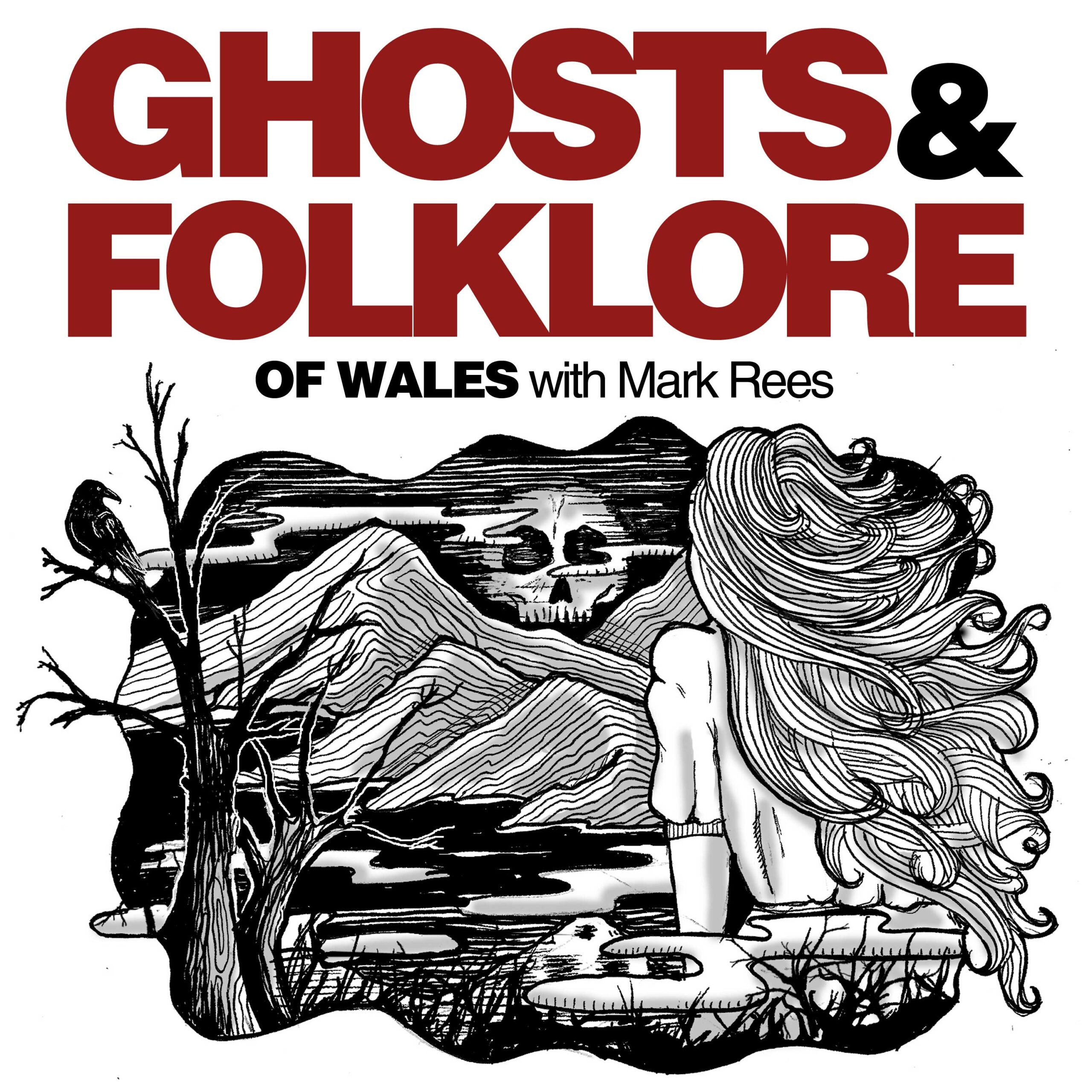 New podcast! Ghosts and Folklore of Wales with Mark Rees
