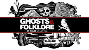 Ghosts and Folklore of Wales podcast is now on YouTube