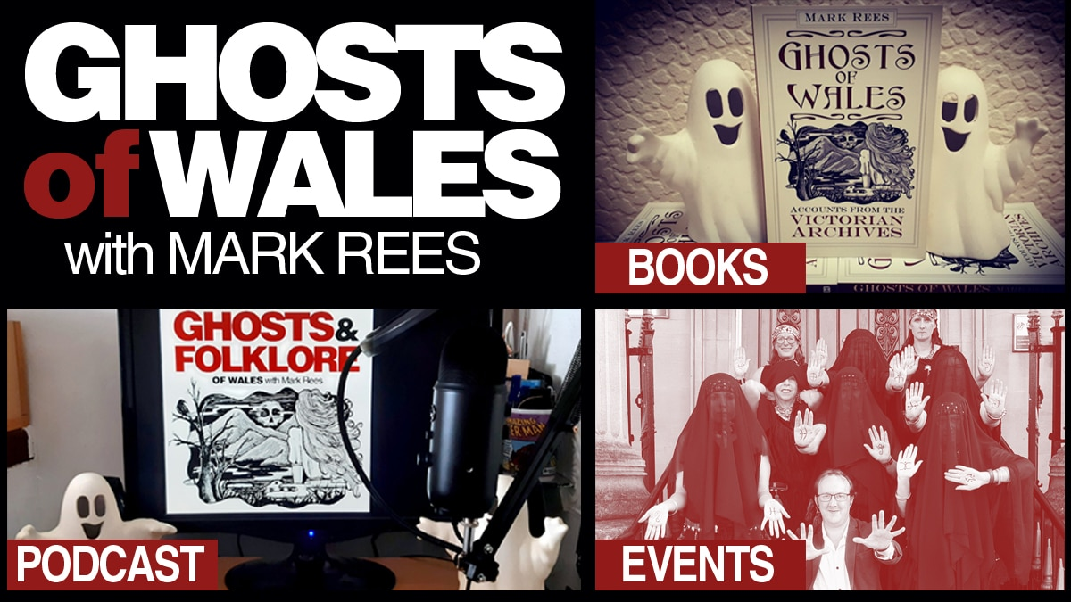 Ghosts of Wales with Mark Rees - books, podcast and events