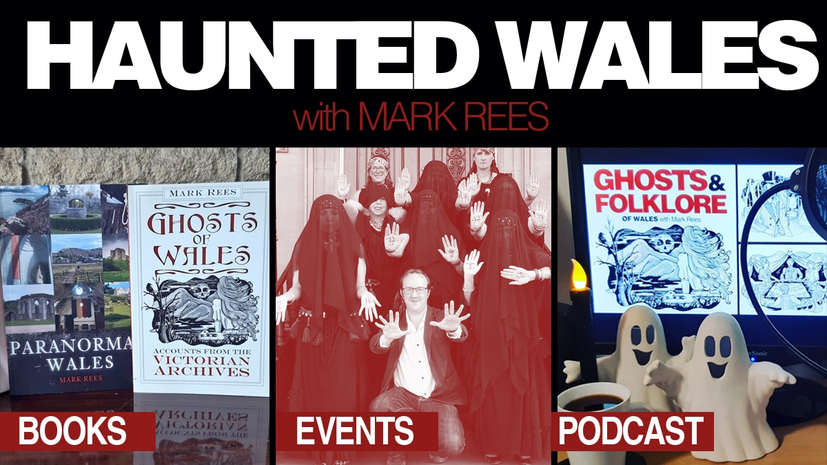 Haunted Wales with Mark Rees - Ghosts & Folklore of Wales podcast, books and Welsh events