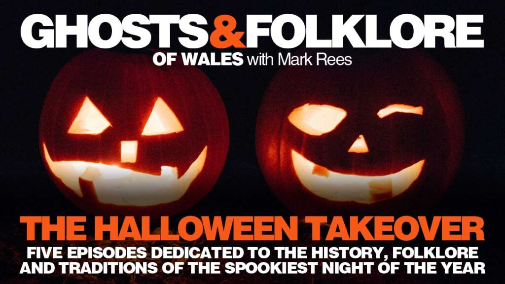 Nos Calan Gaeaf / Halloween in Wales on the Ghosts & Folklore of Wales podcast with Mark Rees