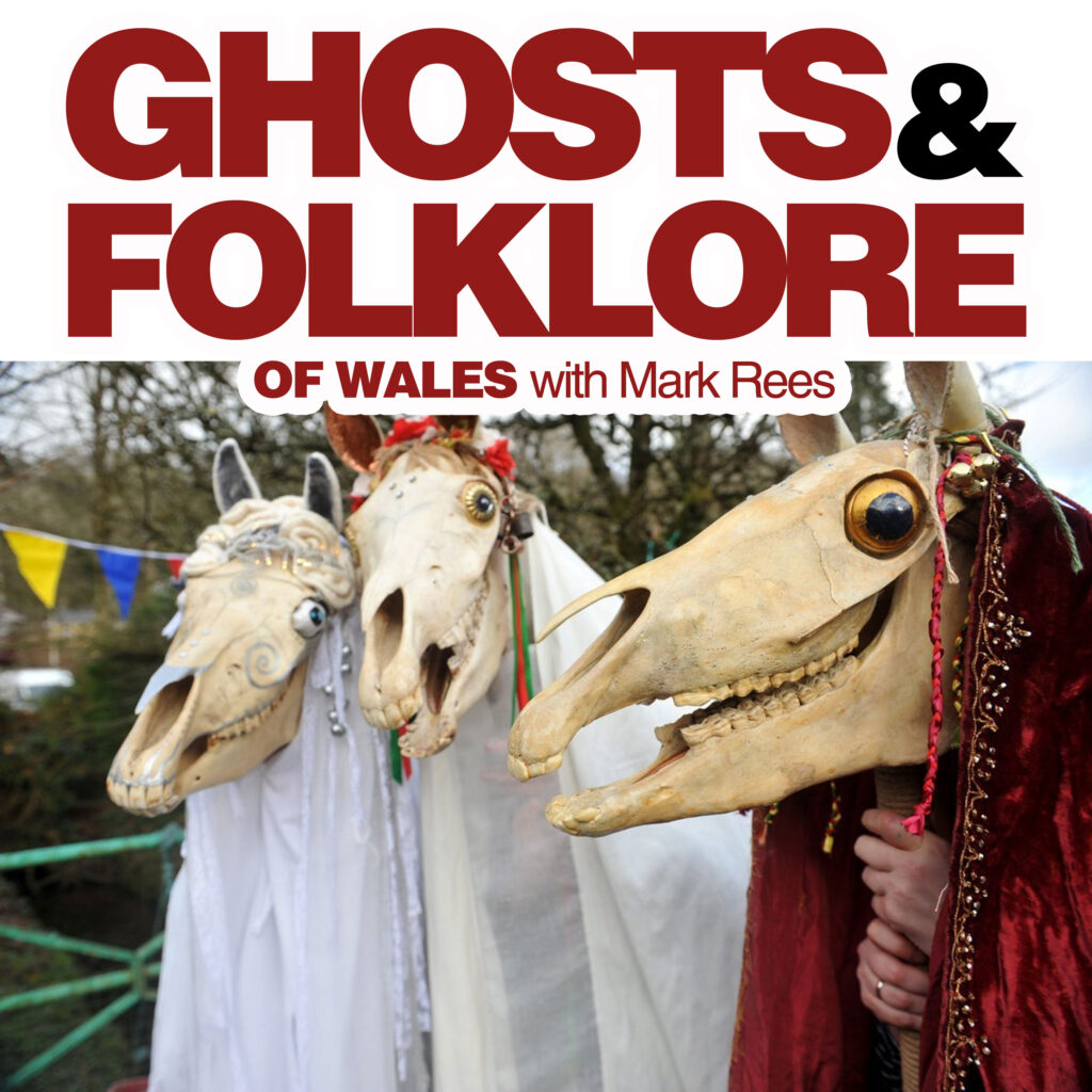 The Mari Lwyd/ Christmas on the Ghosts and Folklore of Wales podcast with Mark Rees