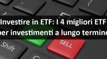 Investire in etf: I 4 migliori ETF per investimenti a lungo termine