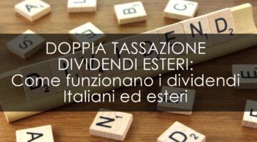 DOPPIA TASSAZIONE DIVIDENDI ESTERI: Come funzionano i dividendi Italiani ed esteri!