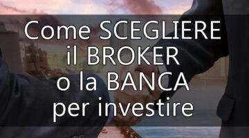 Come SCEGLIERE il BROKER o la BANCA per investire