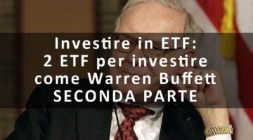 Investire in ETF: 2 etf per investire come Warren Buffett – SECONDA PARTE