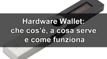 Hardware wallet: che cos'è, a cosa serve, come funziona, elementi da considerare per sceglierne uno