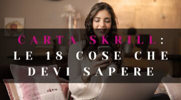 Carta Skrill: le 18 cose che devi sapere assolutamente su questa carta prepagata e che forse non sei a conoscenza