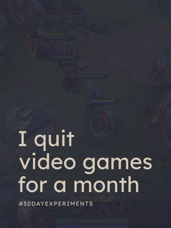 I quit video games for a month.