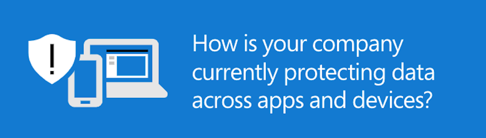 Safeguard company data across apps and devices with Microsoft 365