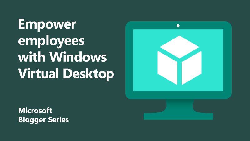 Empower employees for secure remote work with Windows Virtual Desktop