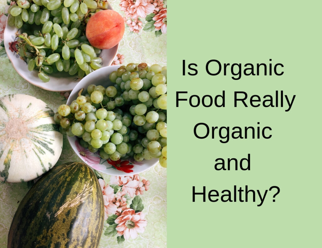 Is Organic Food Really Organic and Healthy?