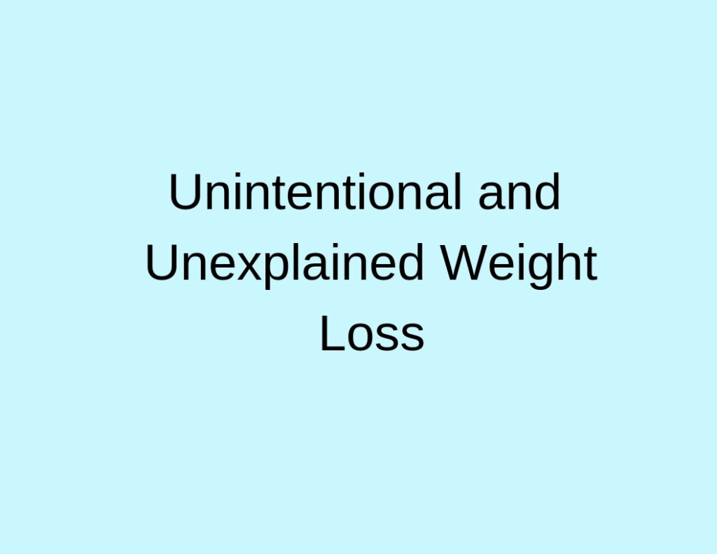 Unintentional and Unexplained Weight Loss