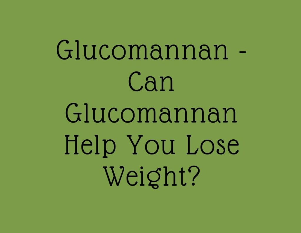 Glucomannan – Can Glucomannan Help You Lose Weight?