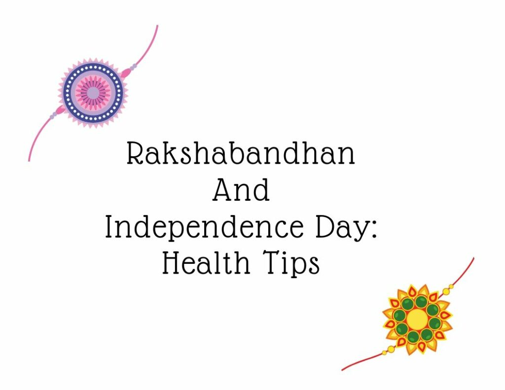 Rakshabandhan And Independence Day: Health Tips