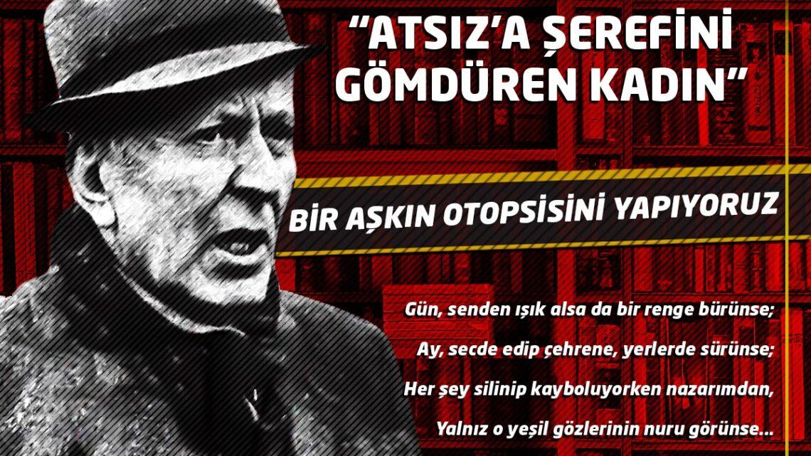 """ATSIZ'A """"ŞEREF'İNİ"""" GÖMDÜREN KADIN"""