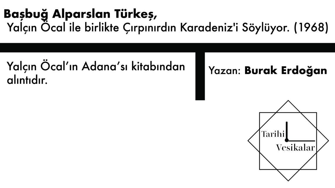 Başbuğ Alparslan Türkeş, Yalçın Öcal ile birlikte Çırpınırdın Karadeniz'i Söylüyor