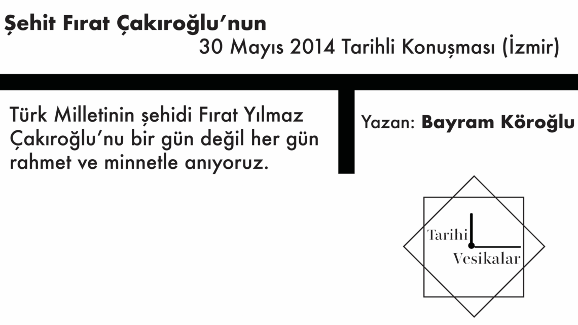 Şehit Fırat Çakıroğlu'nun 30 Mayıs 2014 Tarihli Konuşması