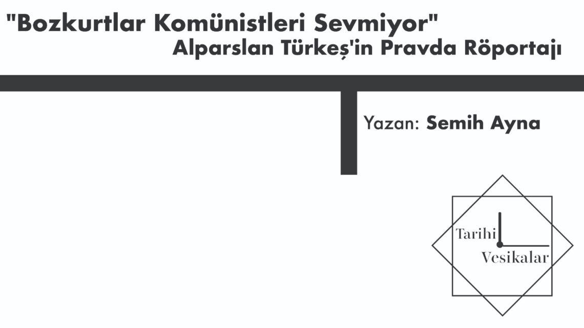 """Alparslan Türkeş'in Pravda Röportajı: """"Bozkurtlar Komünistleri Sevmiyor"""""""