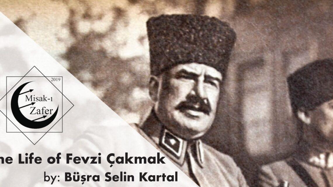 THE LIFE OF FEVZİ ÇAKMAK PASHA