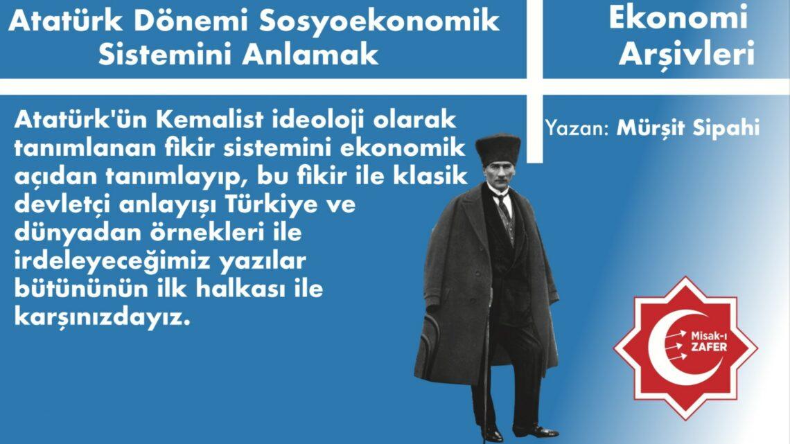 Atatürk Dönemi Sosyoekonomik Sistemini Anlamak