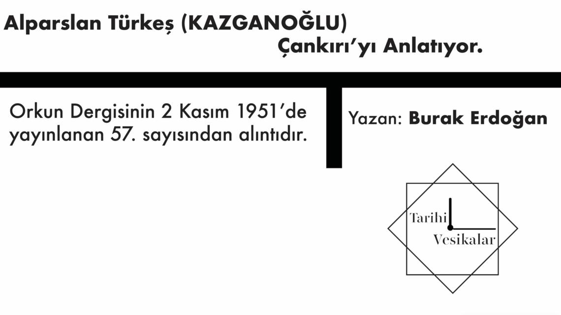 Alparslan Türkeş (KAZGANOĞLU) Çankırı'yı Anlatıyor.