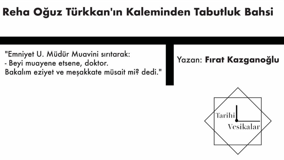 Reha Oğuz Türkkan'ın Kaleminden Tabutluk Bahsi