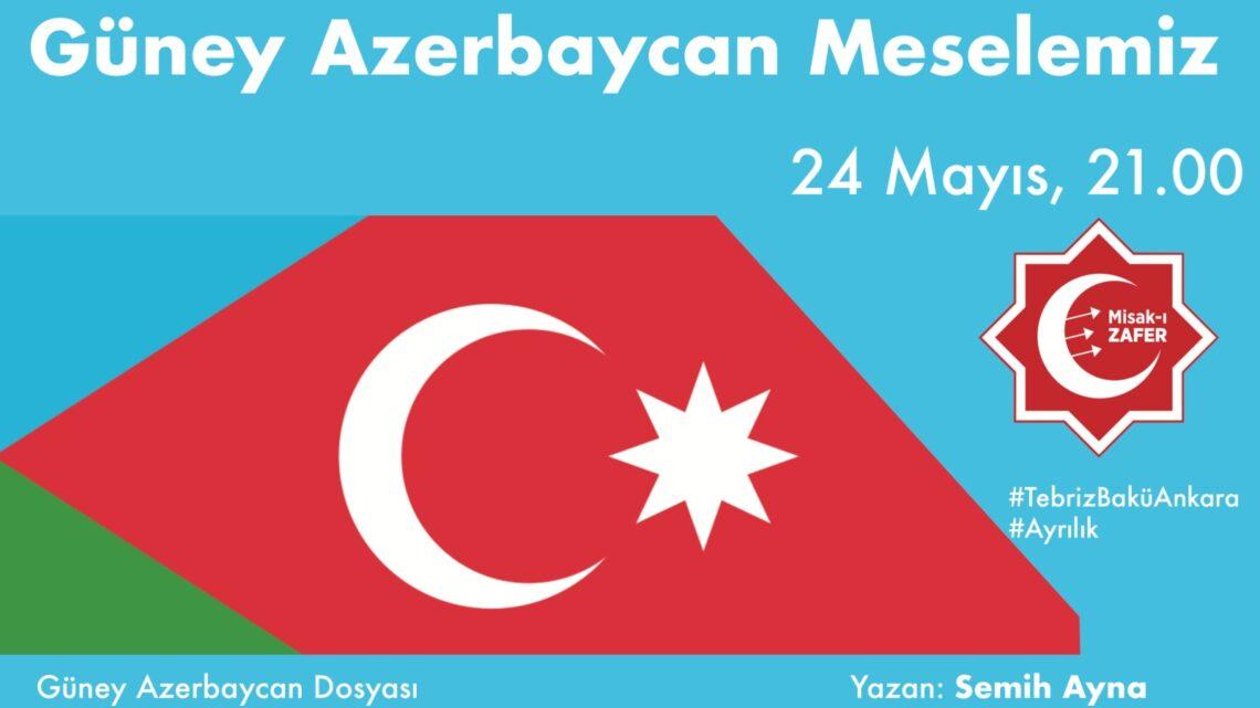Güney Azerbaycan Meselemiz