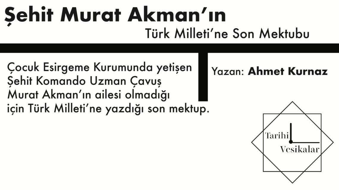 Şehit Murat Akman'ın Türk Milleti'ne Son Mektubu