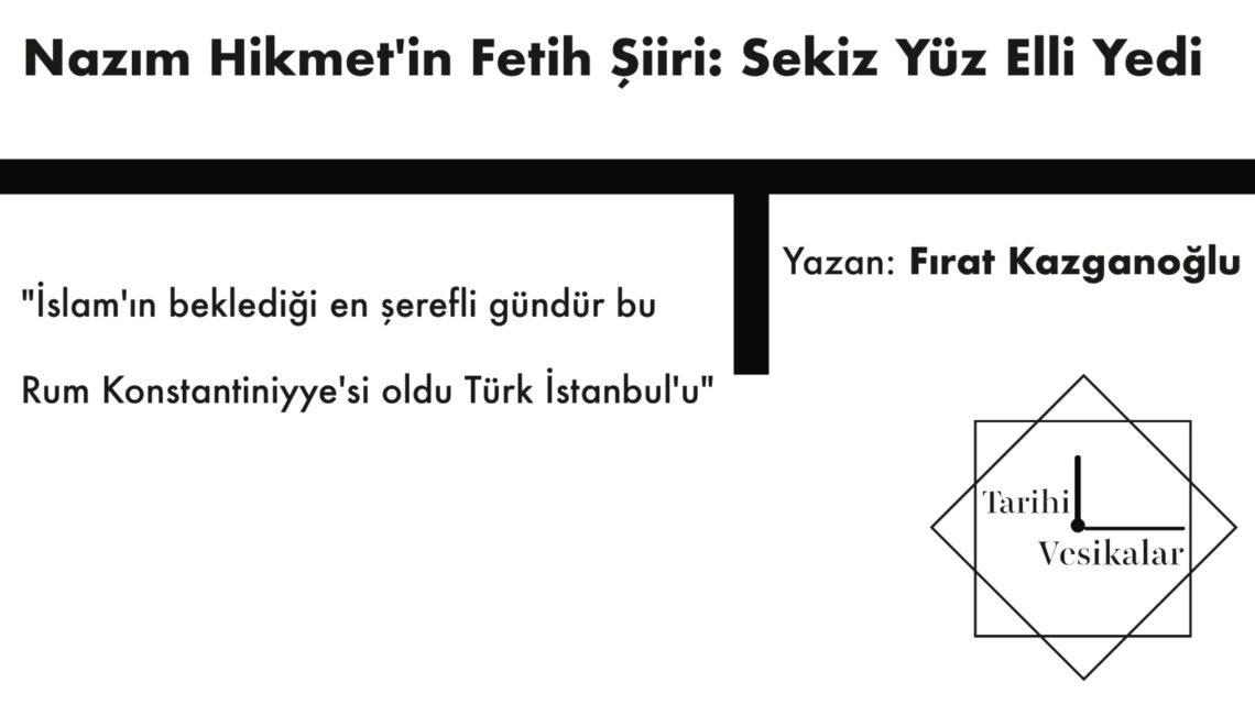 Nazım Hikmet'in Fetih Şiiri: Sekiz Yüz Elli Yedi