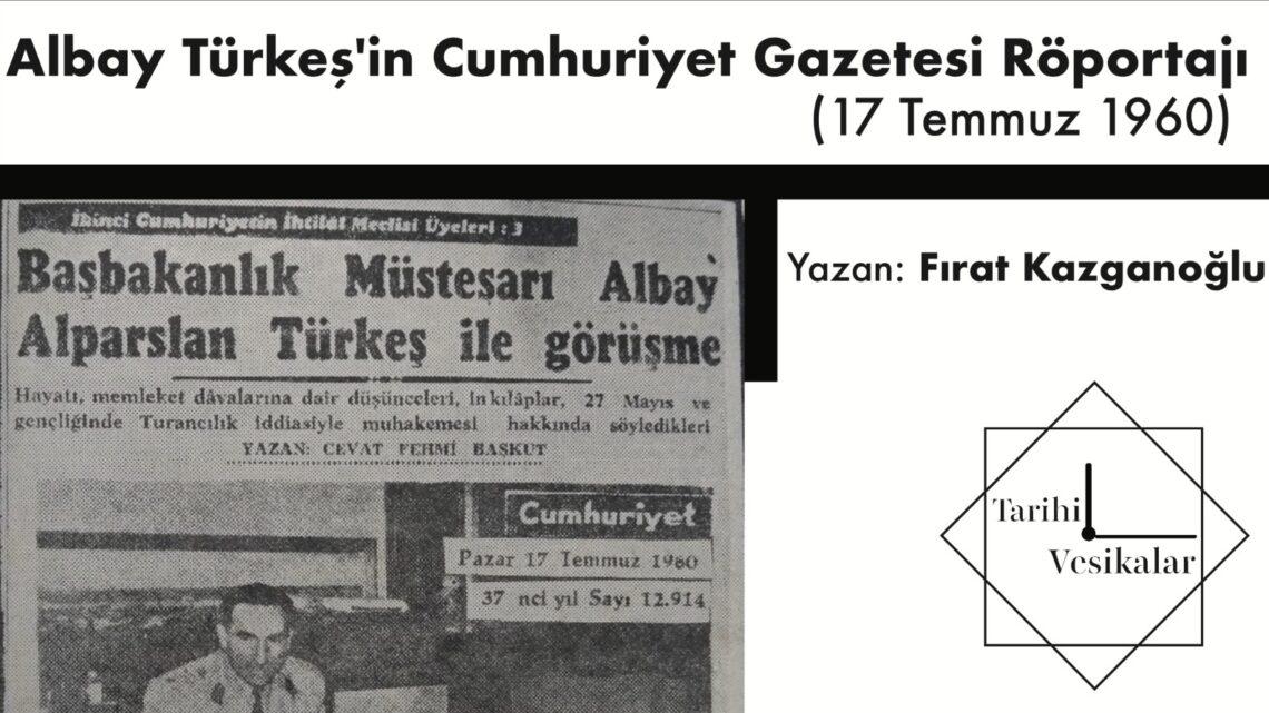 Albay Türkeş'in Cumhuriyet Gazetesi Röportajı (17 Temmuz 1960)